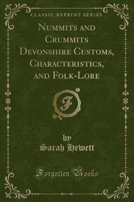 Nummits and Crummits Devonshire Customs, Characteristics, and Folk-Lore (Classic Reprint) (Paperback): Sarah Hewett