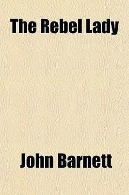 The Rebel Lady (Paperback): John Barnett