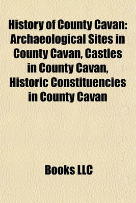 History of County Cavan - Archaeological Sites in County Cavan, Castles in County Cavan, Historic Constituencies in County...