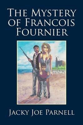 The Mystery of Francois Fournier (Paperback): Jacky Joe Parnell