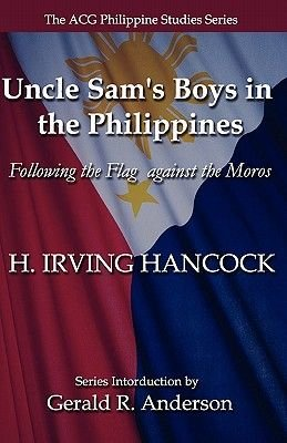 Uncle Sam's Boys in the Philippines - Following the Flag Against the Moros (Paperback): H. Irving Hancock, Gerald R....