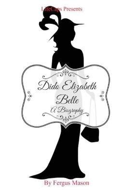Dido Elizabeth Belle - A Biography (Paperback): Fergus Mason