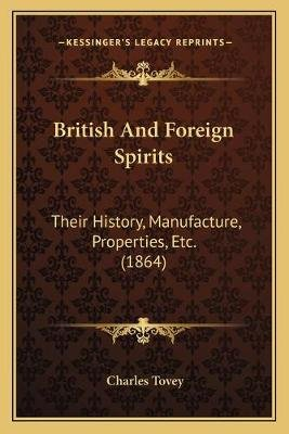 British and Foreign Spirits - Their History, Manufacture, Properties, Etc. (1864) (Paperback): Charles Tovey