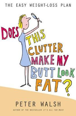 Does This Clutter Make My Butt Look Fat (Paperback): Peter Walsh