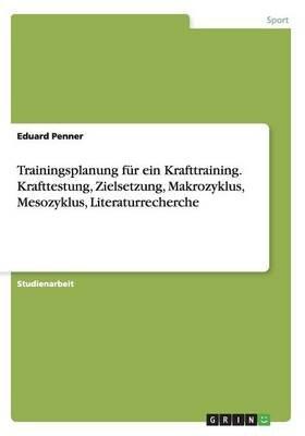 Trainingsplanung Fur Ein Krafttraining. Krafttestung, Zielsetzung, Makrozyklus, Mesozyklus, Literaturrecherche (German,...