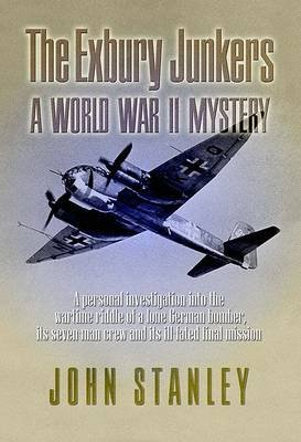 The Exbury Junkers - A Personal Investigation of an Intriguing World War II Mystery (Paperback): John Stanley