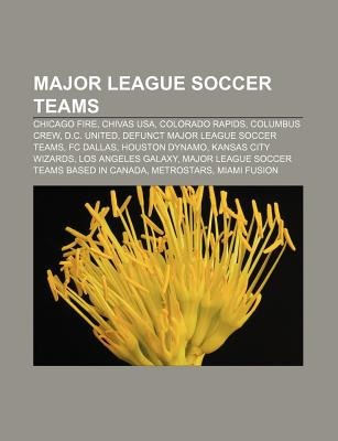 Major League Soccer Teams - Chicago Fire, Chivas USA, Colorado Rapids, Columbus Crew, D.C. United, Defunct Major League Soccer...