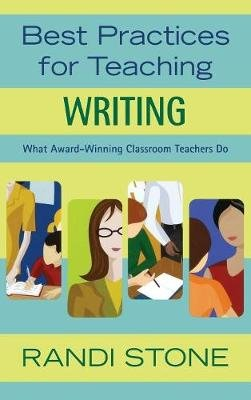 Best Practices for Teaching Writing - What Award-Winning Classroom Teachers Do (Hardcover, Annotated edition): Randi B Stone