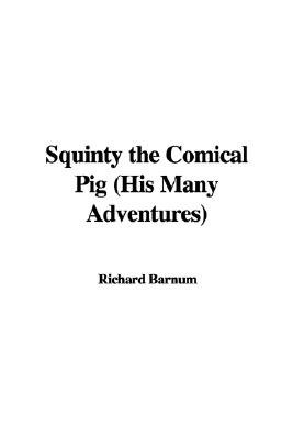 Squinty the Comical Pig (His Many Adventures) (Hardcover): Richard Barnum