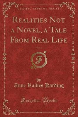 Realities Not a Novel, a Tale from Real Life, Vol. 3 (Classic Reprint) (Paperback): Anne Raikes Harding