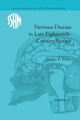 Nervous Disease in Late Eighteenth-Century Britain - The Reality of a Fashionable Disorder (Paperback): Heather R. Beatty