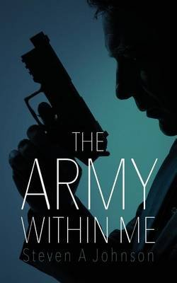 The Army Within Me (Paperback): Steven A. Johnson