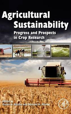 Agricultural Sustainability - Progress and Prospects in Crop Research (Hardcover): Gurbir S Bhullar, Navreet K Bhullar