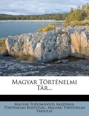 Magyar Tortenelmi Tar... (Hungarian, Paperback): Magyar Tudom Nyos Akad Mia T Rt Nel