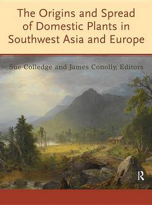 The Origins and Spread of Domestic Plants in Southwest Asia and Europe (Electronic book text): Sue Colledge, James Conolly