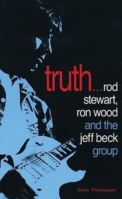Truth... - Rod Stewart, Ron Wood and the Jeff Beck Group (Paperback): Dave Thompson