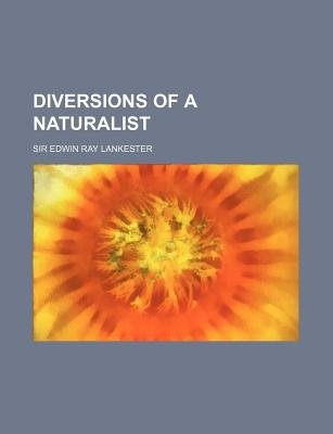 Diversions of a Naturalist (Paperback): Edwin Ray Lankester