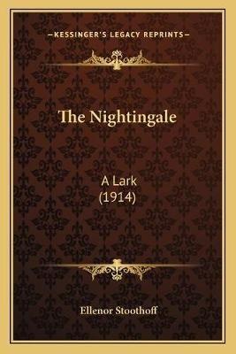 The Nightingale - A Lark (1914) (Paperback): Ellenor Stoothoff
