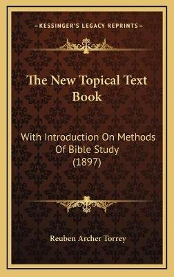 The New Topical Text Book - With Introduction on Methods of Bible Study (1897) (Hardcover): Reuben Archer Torrey