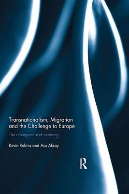 Transnationalism, Migration and the Challenge to Europe - The Enlargement of Meaning (Electronic book text): Kevin Robins, Asu...