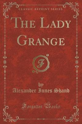 The Lady Grange (Classic Reprint) (Paperback): Alexander Innes Shand