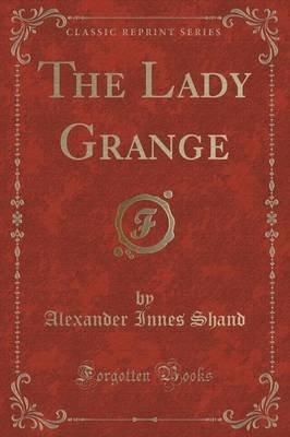 The Lady Grange (Classic Reprint) (Paperback): Alexander Innes Shand