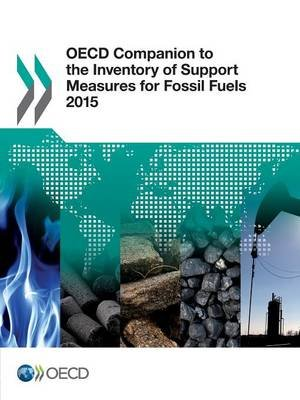 OECD Companion to the Inventory of Support Measures for Fossil Fuels 2015 (Paperback): Organisation for Economic Cooperation...