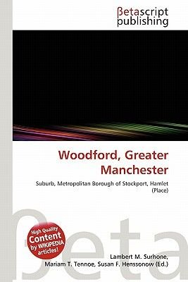 Woodford, Greater Manchester (Paperback): Lambert M. Surhone, Mariam T. Tennoe, Susan F. Henssonow