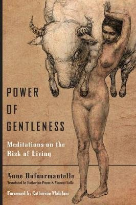 Power of Gentleness - Meditations on the Risk of Living (Paperback): Anne Dufourmantelle