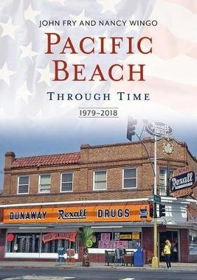 Pacific Beach Through Time - 1979-2018 (Paperback): John Fry, Nancy Wingo