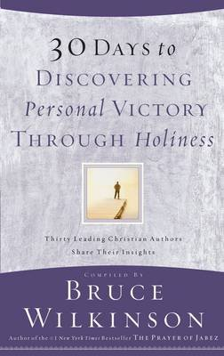 30 Days to Discovering Personal Victory Through Holiness (Paperback): Bruce Wilkinson