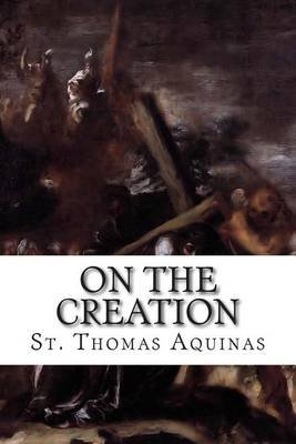 On the Creation (Paperback): St Thomas Aquinas