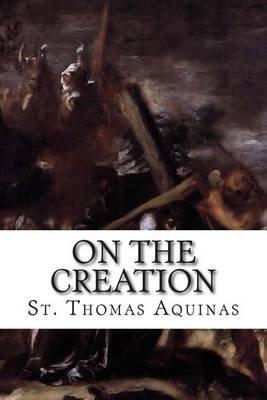 On the Creation (Paperback): St Thomas Aquinas