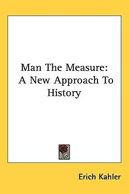 Man the Measure - A New Approach to History (Hardcover): Erich Kahler