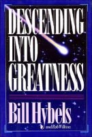 Descending into Greatness (Hardcover): Bill Hybels, Rob Wilkins