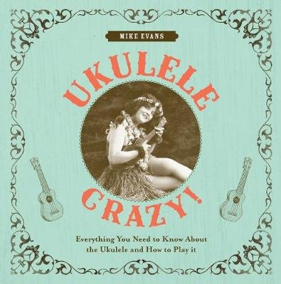 Ukulele Crazy! - Everything You Need to Know About the Ukulele and How to Play It (Hardcover): Mike Evans