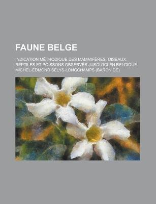 Faune Belge (English, French, Paperback): Michel-Edmond Slys-Longchamps, Michel-Edmond Selys-Longchamps