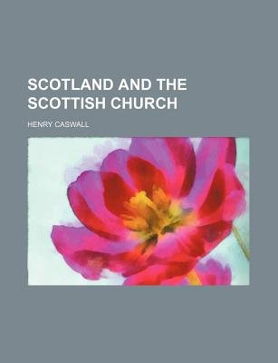 Scotland and the Scottish Church (Paperback): Henry Caswall
