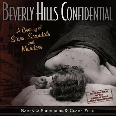 Beverly Hills Confidential - A Century of Stars, Scandals and Murders (Hardcover): Barbara Schroeder, Clark Fogg