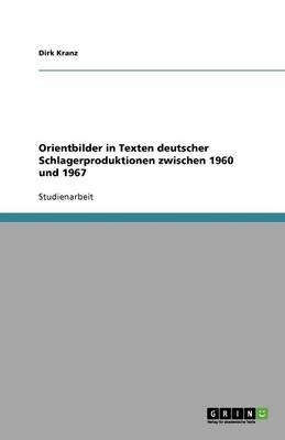 Orientbilder in Texten Deutscher Schlagerproduktionen Zwischen 1960 Und 1967 (German, Paperback): Dirk Kranz