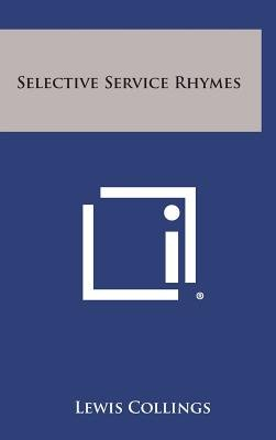 Selective Service Rhymes (Hardcover): Lewis Collings