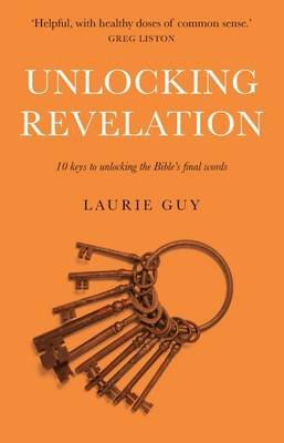 Unlocking Revelation - 10 Keys to Unlocking the Bible's Final Words (Paperback): Laurence Guy