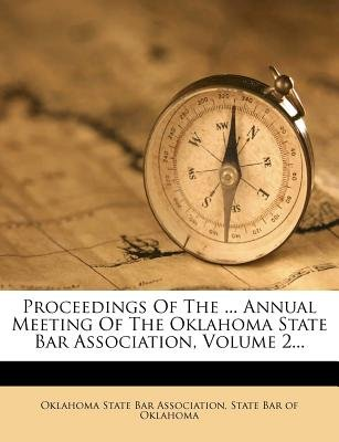 Proceedings of the ... Annual Meeting of the Oklahoma State Bar Association, Volume 2... (Paperback): Oklahoma State Bar...