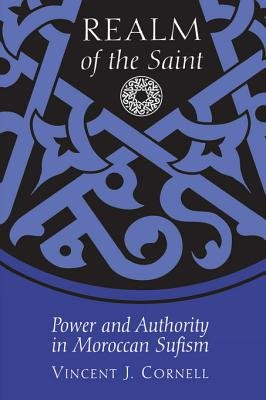 Realm of the Saint - Power and Authority in Moroccan Sufism (Electronic book text): Vincent J. Cornell
