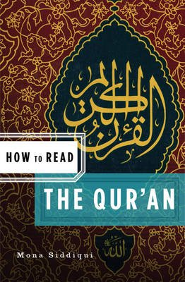 How to Read the Qur'an (Paperback): Mona Siddiqui