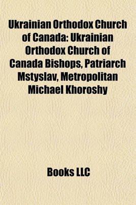 Ukrainian Orthodox Church of Canada - Ukrainian Orthodox Church of Canada Bishops, Patriarch Mstyslav, Metropolitan Michael...