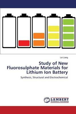 Study of New Fluorosulphate Materials for Lithium Ion Battery (Paperback): Liang Lei