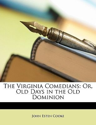 The Virginia Comedians - Or, Old Days in the Old Dominion (Paperback): John Esten Cooke