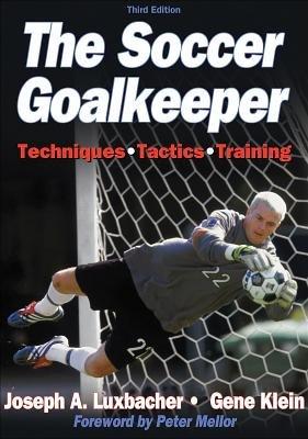 The Soccer Goalkeeper (Paperback, 3rd): Joseph A. Luxbacher, Gene Klein