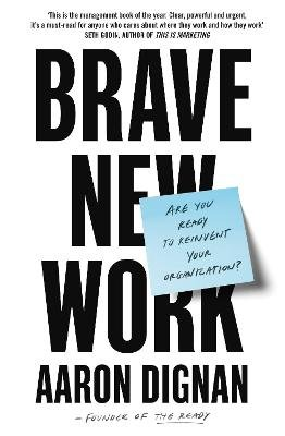 Brave New Work - Are You Ready to Reinvent Your Organization? (Paperback): Aaron Dignan